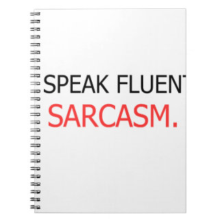 I Speak Fluent Sarcasm Spiral Notebook