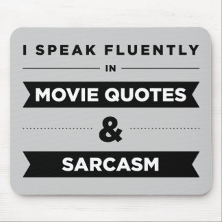 I Speak Fluently in Movie Quotes and Sarcasm Mouse Pad