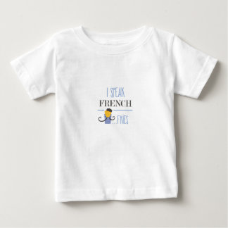 I Speak French... Fries Baby T-Shirt