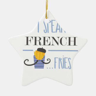 I Speak French... Fries Ceramic Star Ornament