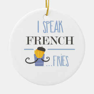 I Speak French... Fries Round Ceramic Ornament