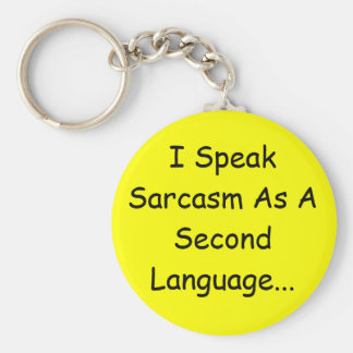 I Speak Sarcasm As A Second Language... Basic Round Button Keychain