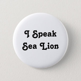 I Speak Sea Lion 2 Inch Round Button