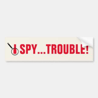 I SPY...TROUBLE! BUMPER STICKERS
