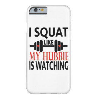 I Squat Like My Hubbie Is Watching Barely There iPhone 6 Case