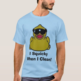 I Squicky When I Clean! T-Shirt