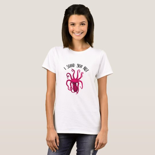 I Squid You Not funny t-shirt