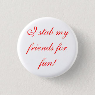 i stab my friends for fun! 1 inch round button