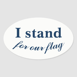 I stand for our flag! oval sticker
