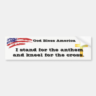 I stand for the Anthem kneel for the Cross Bumper Bumper Sticker