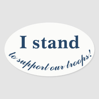 I stand to support our troops! oval sticker