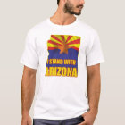 I stand with Arizona - Support SB1070 T-Shirt