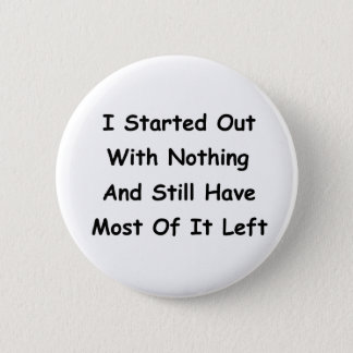 I Started Out With Nothing 2 Inch Round Button