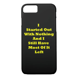 I Started Out With Nothing Sarcastic iPhone 7 Case