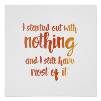 I Started With Nothing Poster