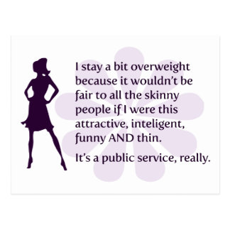I stay a bit overweight because… postcard