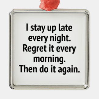 I Stay Up Late Every Night. Regret It Every Mornin Silver-Colored Square Ornament