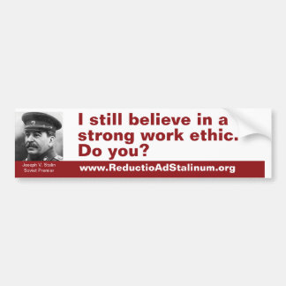 I still believe in a strong work ethic. Do you? Bumper Sticker