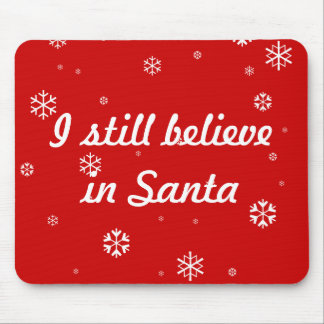 I still believe in Santa Mouse Pad