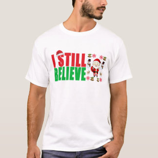 I STILL BELIEVE SANTA ..png T-Shirt