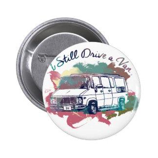 I Still Drive A Van 2 Inch Round Button