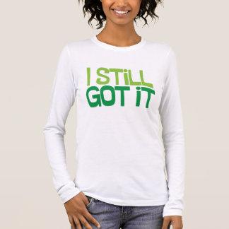 """I Still Got It"" Long Sleeve T-Shirt"