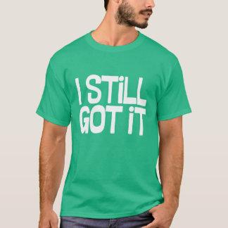 """""""I Still Got It"""" T-Shirt"""