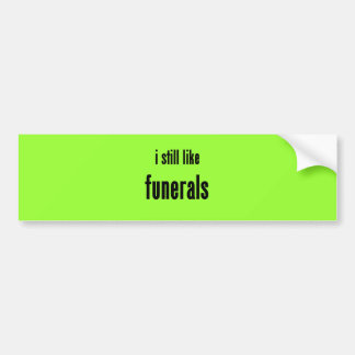 i still like funerals bumper stickers
