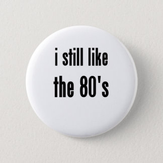 i still like the 80's 2 inch round button