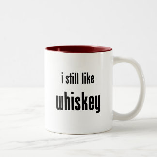 i still like whiskey Two-Tone coffee mug