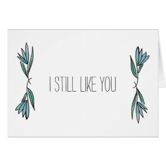 I Still Like You Card