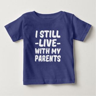I Still Live with my Parents funny baby shirt