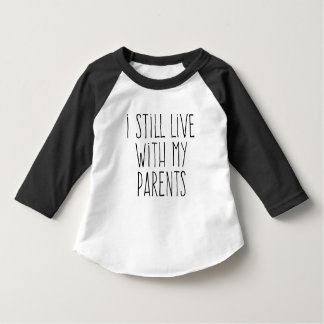 I Still Live with My Parents Shirts