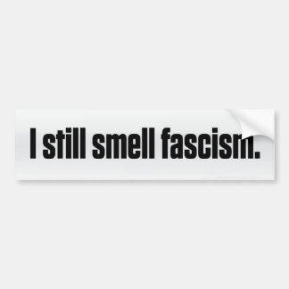 I Still Smell Fascism Bumper Sticker