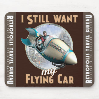 """I Still Want My Flying Car""  Mouse Pad"