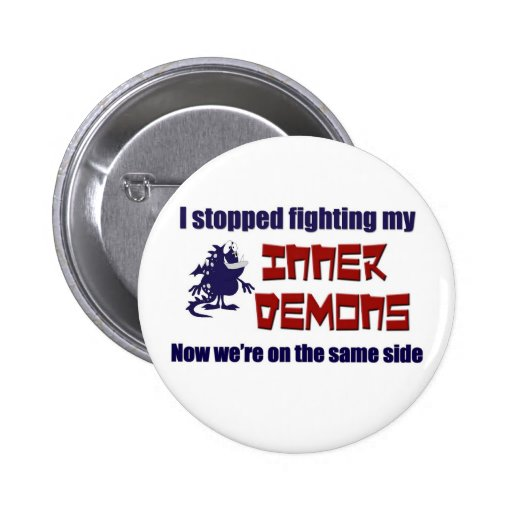 I Stopped Fighting My Inner Demons Pinback Button