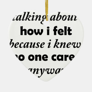 i stopped talking about how i felt because i knew ceramic ornament