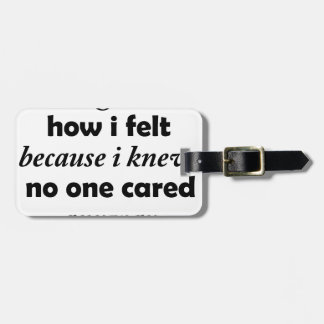 i stopped talking about how i felt because i knew luggage tag