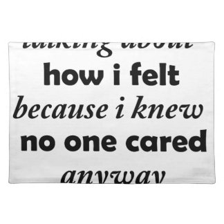 i stopped talking about how i felt because i knew place mat