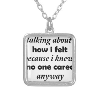 i stopped talking about how i felt because i knew silver plated necklace