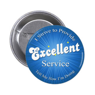 I Strive to Provide Excellent Service! 2 Inch Round Button