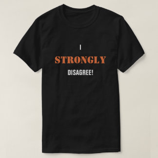 I Strongly Disagree! T-Shirt