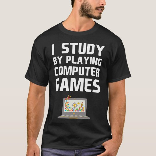 I Study By Playing Computer Games Gamer T-Shirt