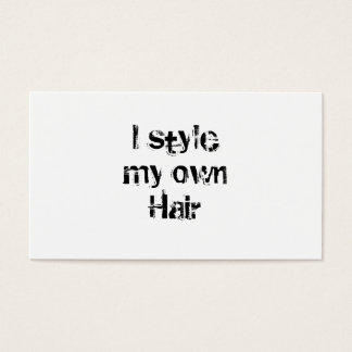 I style my own Hair. Black and White. Business Card