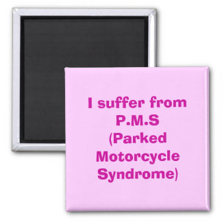 I suffer from P.M.S(Parked Motorcycle Syndrome) Magnet