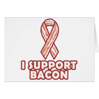 I Support Bacon Greeting Card