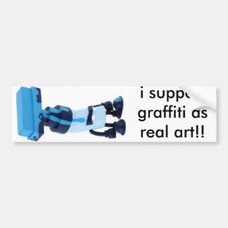 i support graffiti as real art!! bumper sticker