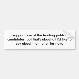 I support one of the leading political candidat... bumper sticker