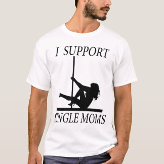 I Support Single Moms Tee