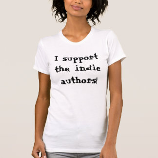 I support the indie authors t-shirt